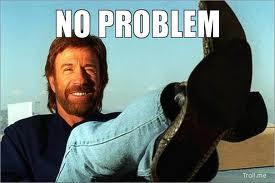 no problem chuck